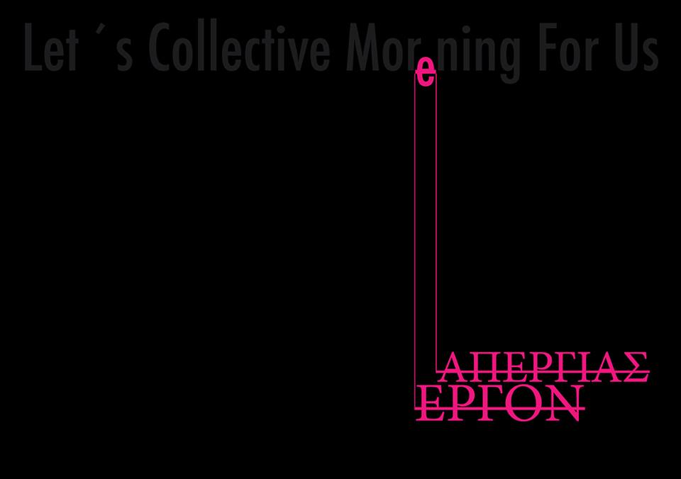 Let´s Collective Morening For Us - AΠΕΡΓΙΑΣ ΕΡΓΟΝ